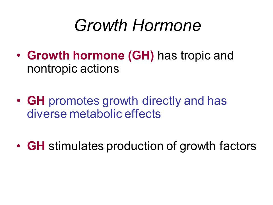 Growth Hormone Growth hormone (GH) has tropic and nontropic actions