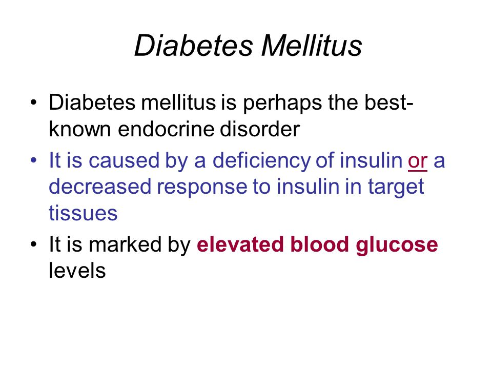 Diabetes Mellitus Diabetes mellitus is perhaps the best-known endocrine disorder.