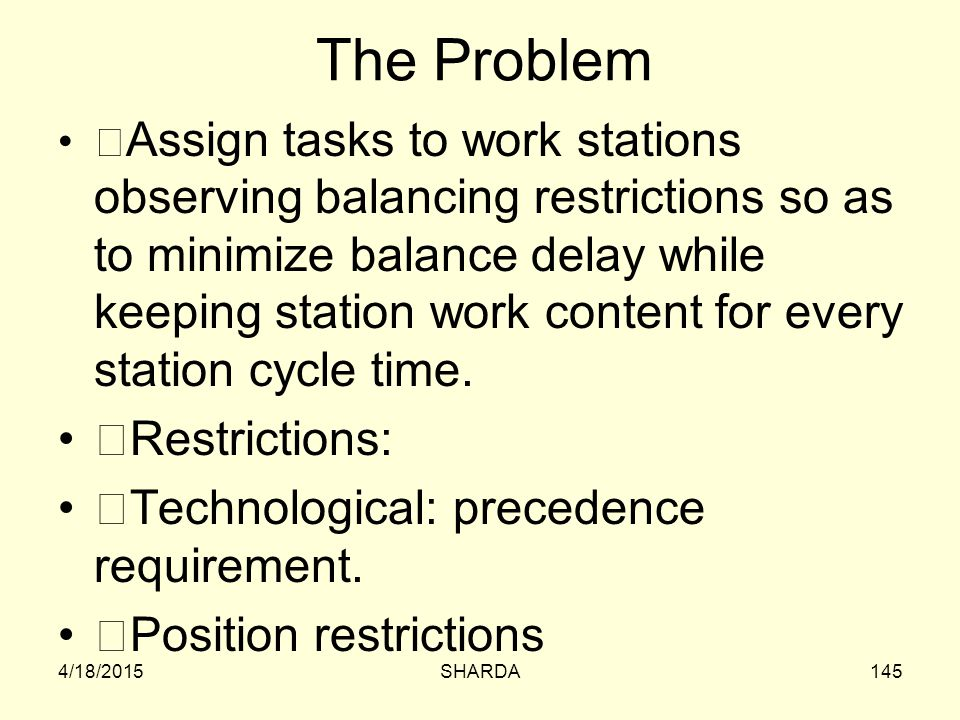 The Problem Restrictions: Technological: precedence requirement.