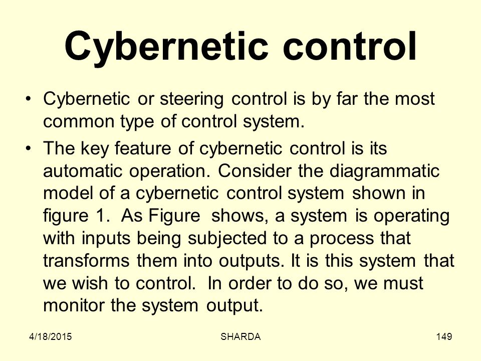 Cybernetic control Cybernetic or steering control is by far the most common type of control system.