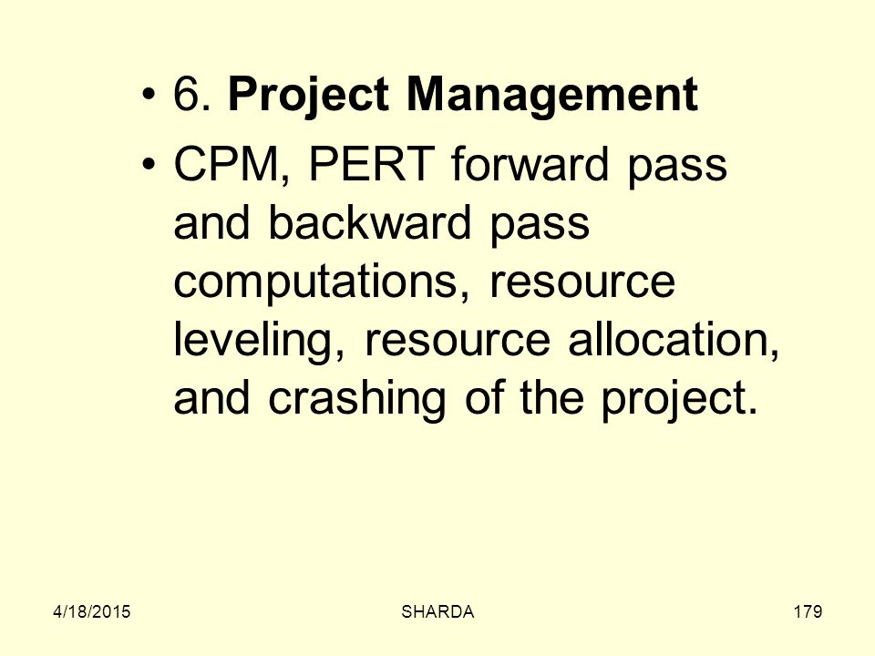 6. Project Management CPM, PERT forward pass and backward pass computations, resource leveling, resource allocation, and crashing of the project.