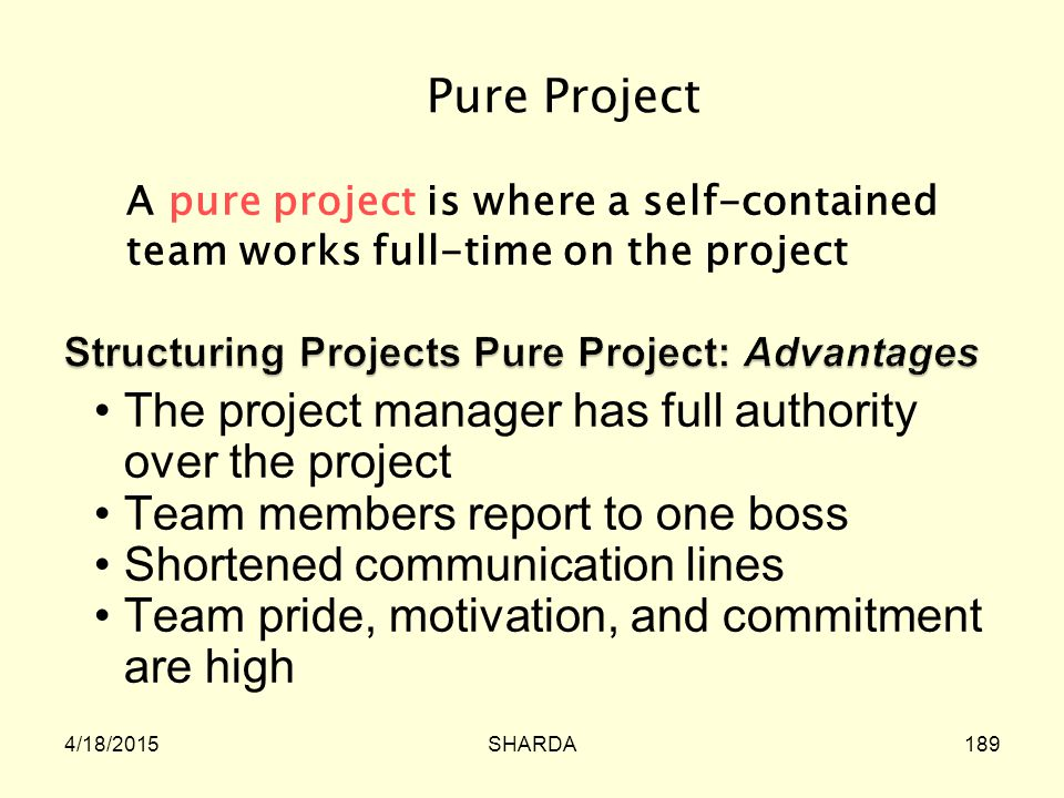 Structuring Projects Pure Project: Advantages