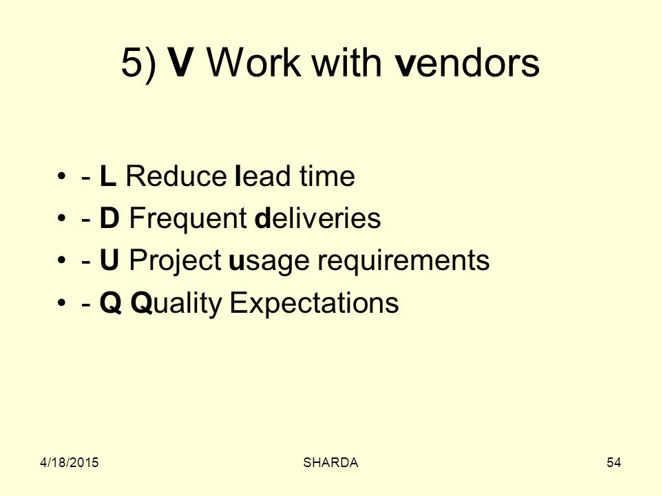 5) V Work with vendors - L Reduce lead time - D Frequent deliveries