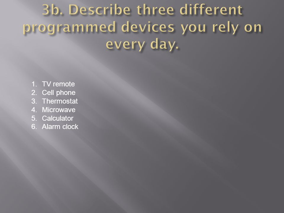 3b. Describe three different programmed devices you rely on every day.