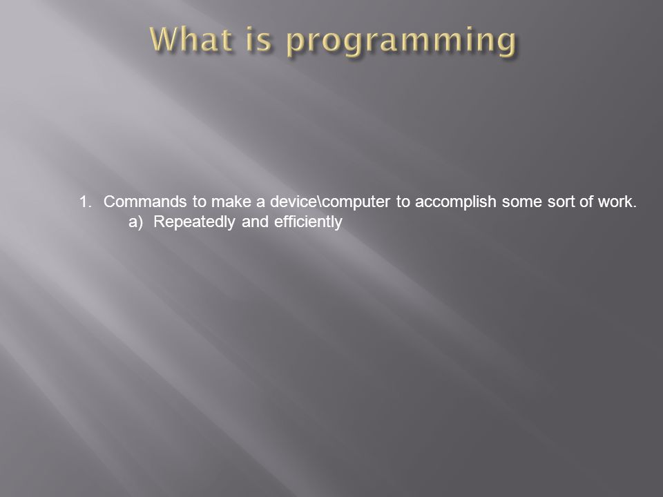 What is programming Commands to make a device\computer to accomplish some sort of work.