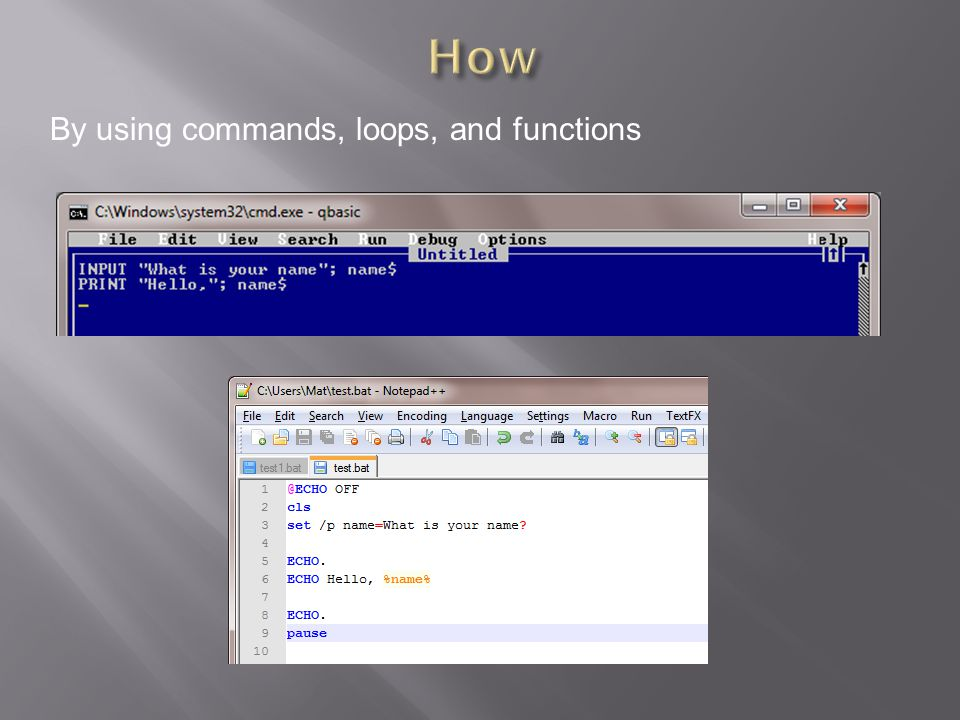 How By using commands, loops, and functions