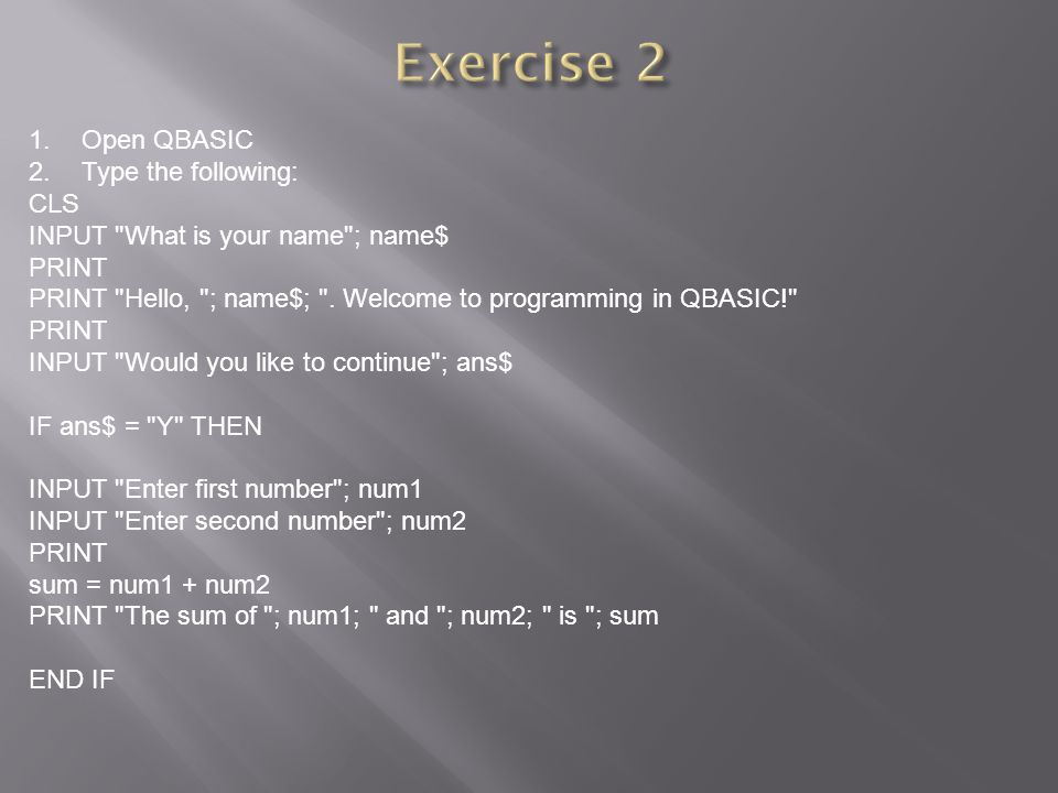 Exercise 2 Open QBASIC Type the following: CLS