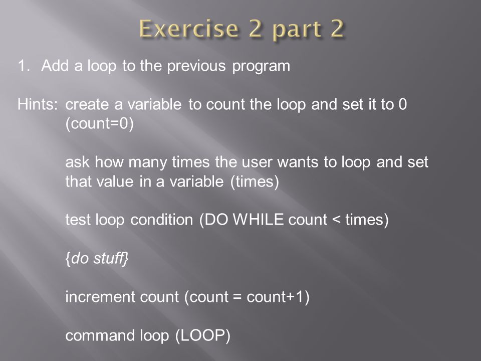 Exercise 2 part 2 Add a loop to the previous program