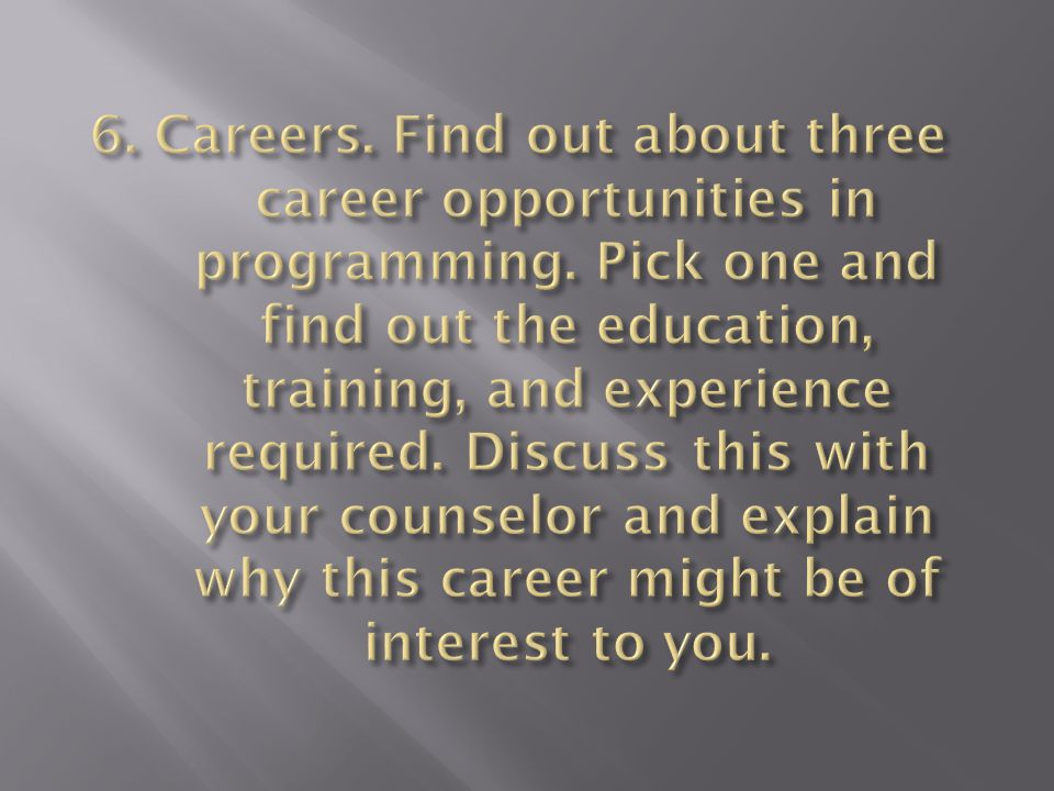6. Careers. Find out about three career opportunities in programming