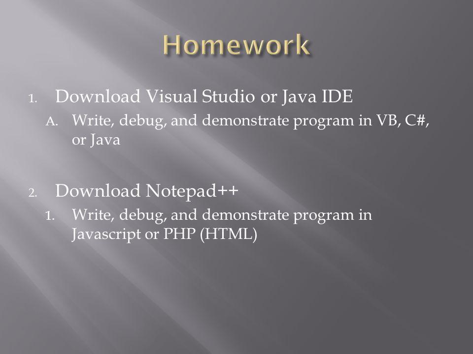 Homework Download Visual Studio or Java IDE Download Notepad++