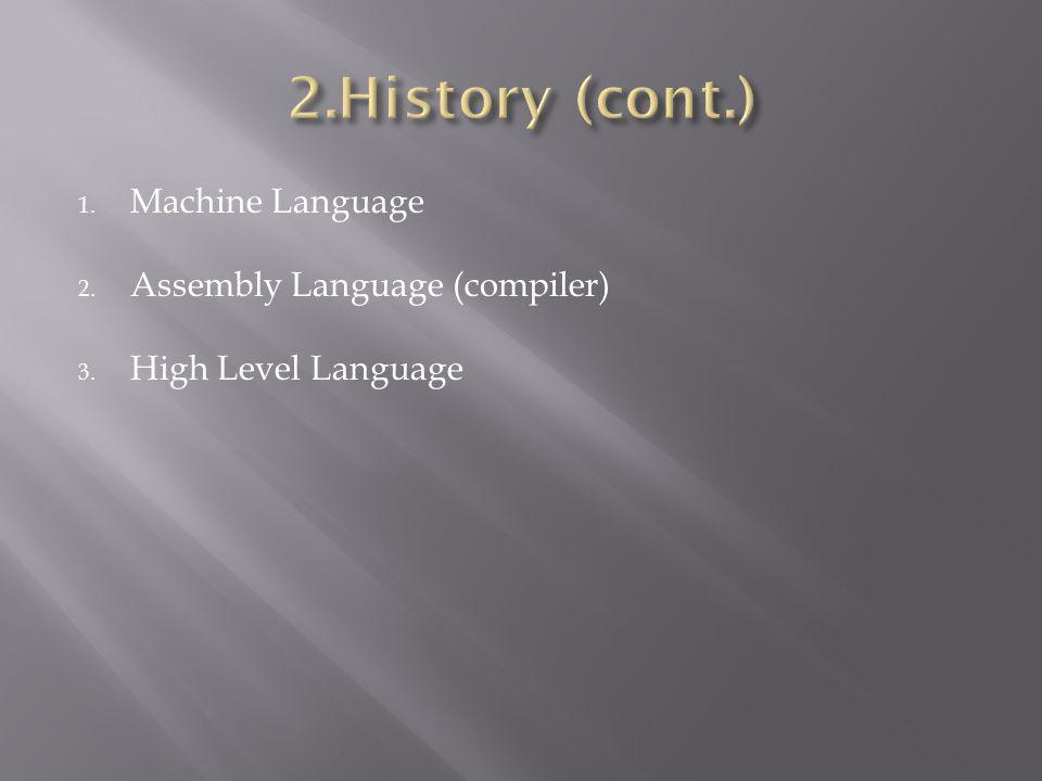 2.History (cont.) Machine Language Assembly Language (compiler)
