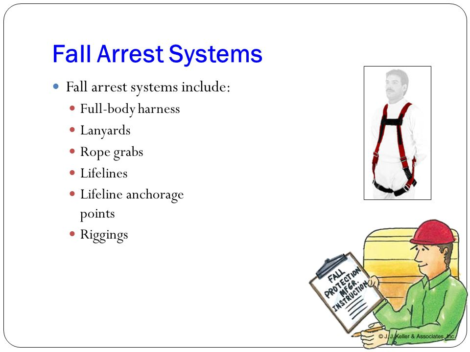 Fall Arrest Systems Fall arrest systems include: Full-body harness