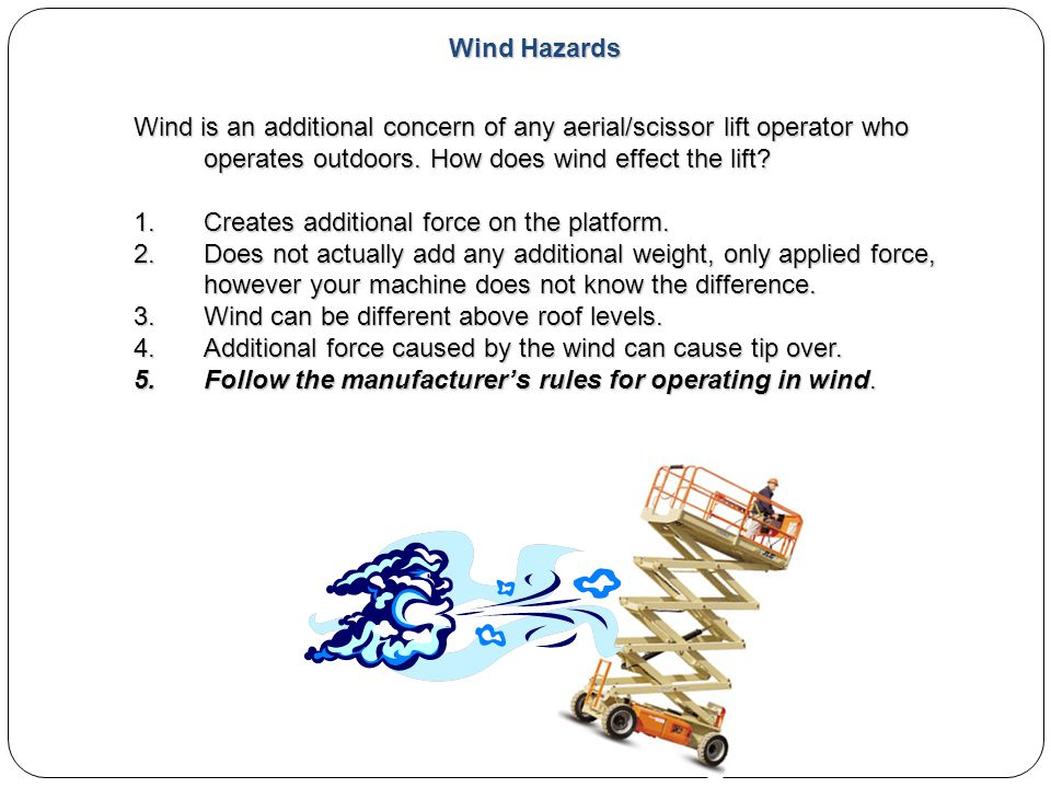 Wind Hazards Wind is an additional concern of any aerial/scissor lift operator who operates outdoors. How does wind effect the lift