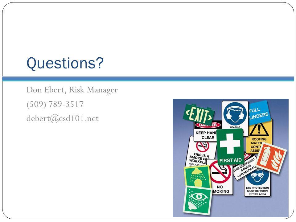 Questions Don Ebert, Risk Manager (509) 789-3517 debert@esd101.net