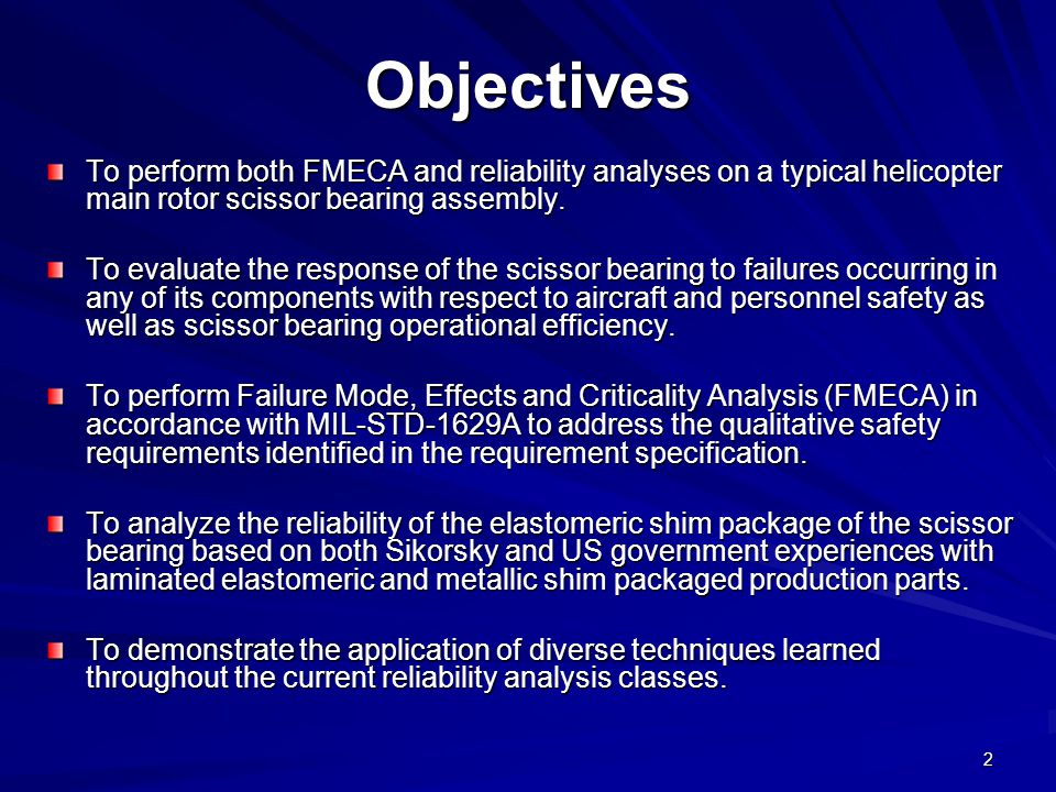 Objectives To perform both FMECA and reliability analyses on a typical helicopter main rotor scissor bearing assembly.
