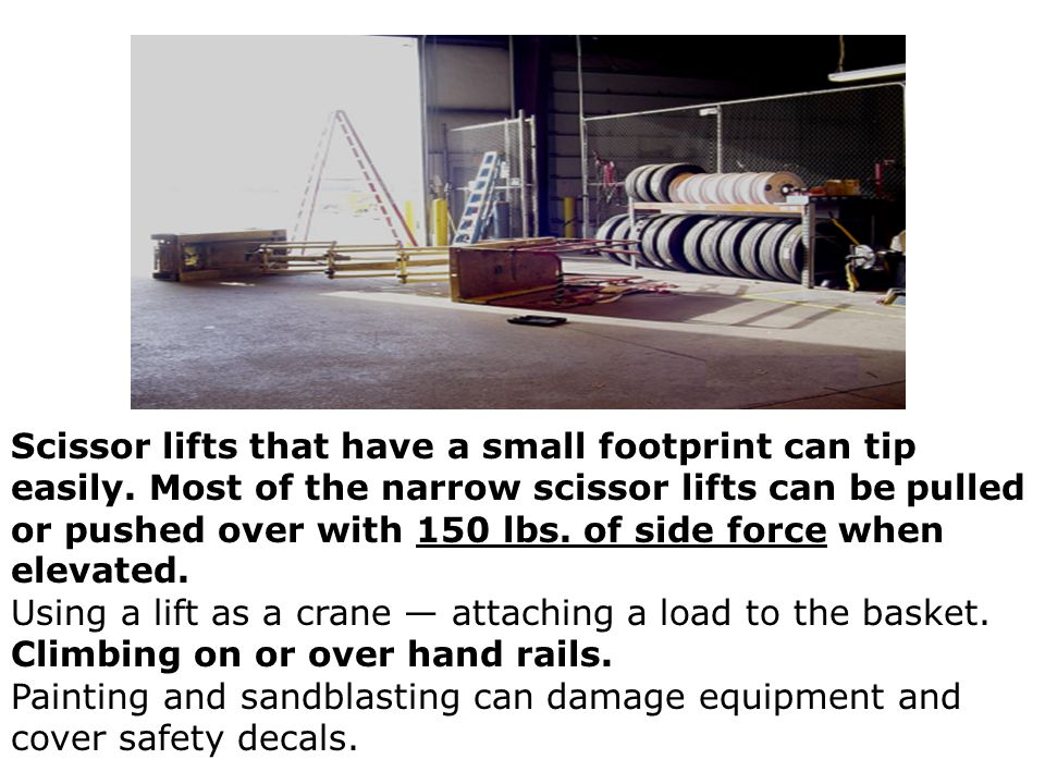 Scissor lifts that have a small footprint can tip easily