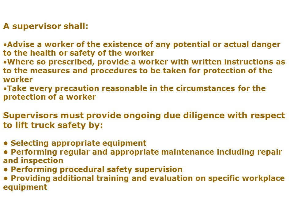 A supervisor shall: Advise a worker of the existence of any potential or actual danger to the health or safety of the worker.