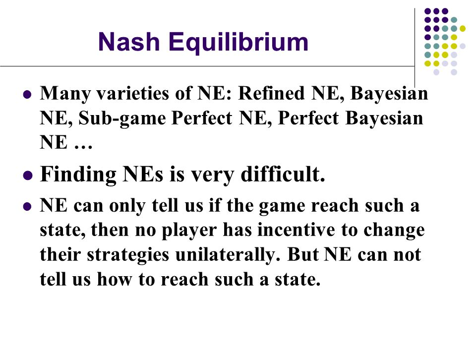 Nash Equilibrium Finding NEs is very difficult.