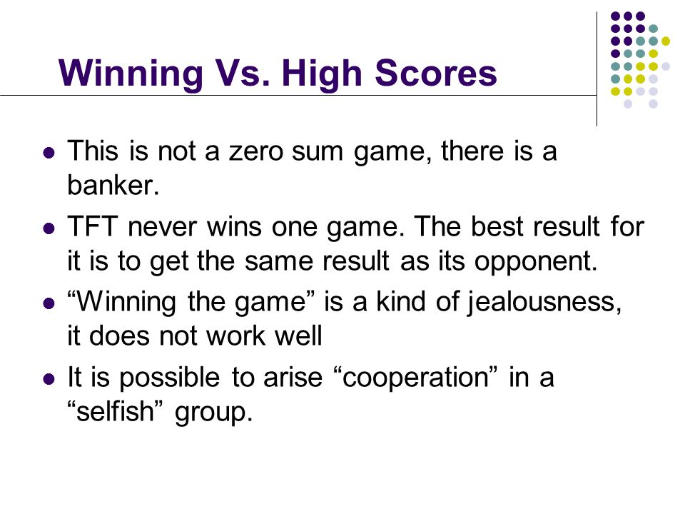 Winning Vs. High Scores This is not a zero sum game, there is a banker.