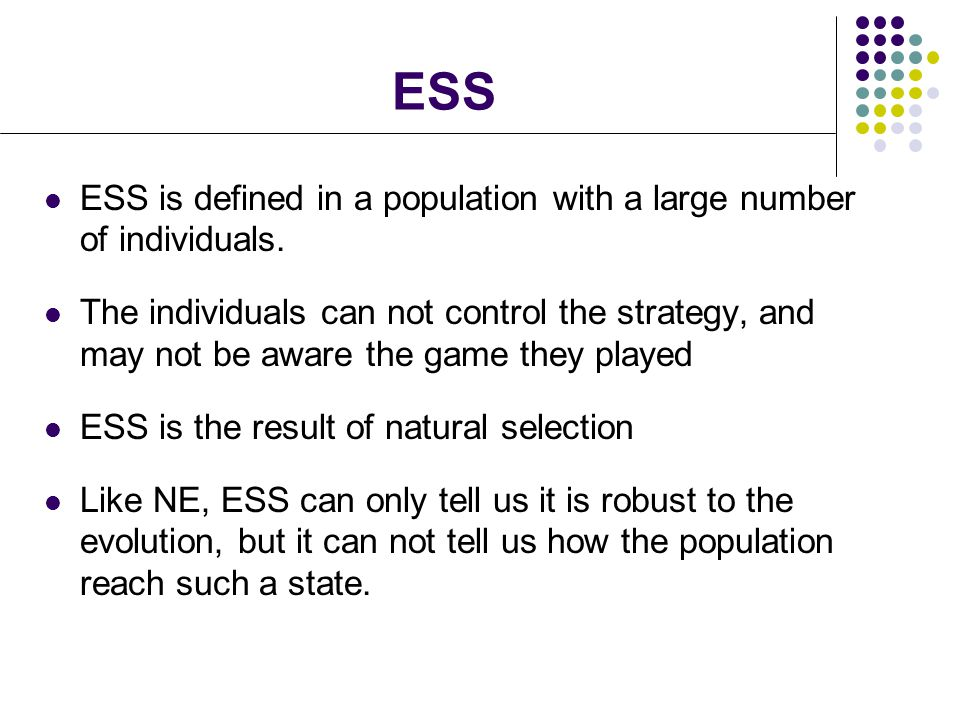 ESS ESS is defined in a population with a large number of individuals.