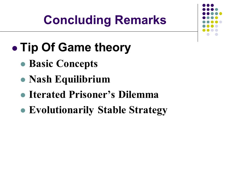 Concluding Remarks Tip Of Game theory Basic Concepts Nash Equilibrium