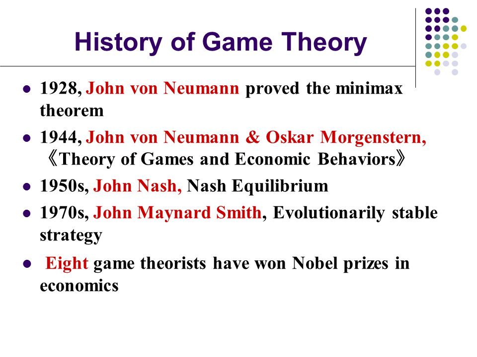 History of Game Theory 1928, John von Neumann proved the minimax theorem.