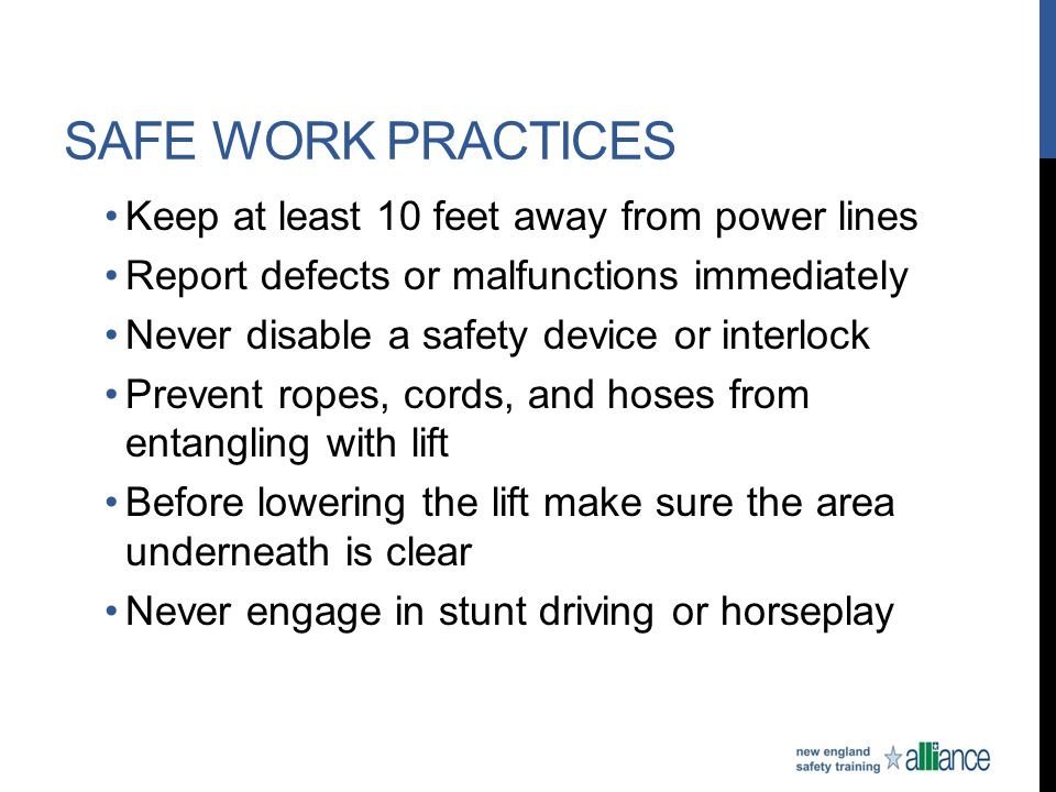 Safe Work Practices Keep at least 10 feet away from power lines