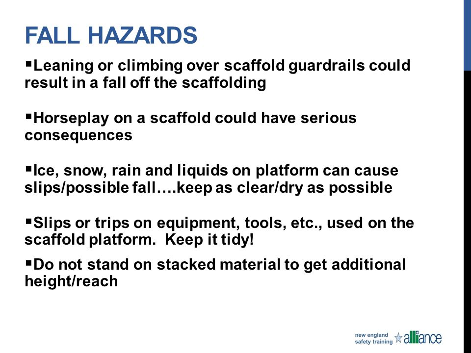 Fall Hazards Leaning or climbing over scaffold guardrails could result in a fall off the scaffolding.