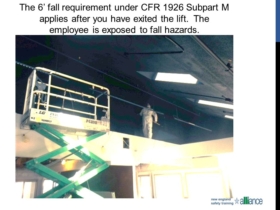 The 6' fall requirement under CFR 1926 Subpart M applies after you have exited the lift.
