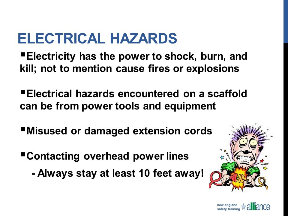 Electrical Hazards Electricity has the power to shock, burn, and kill; not to mention cause fires or explosions.
