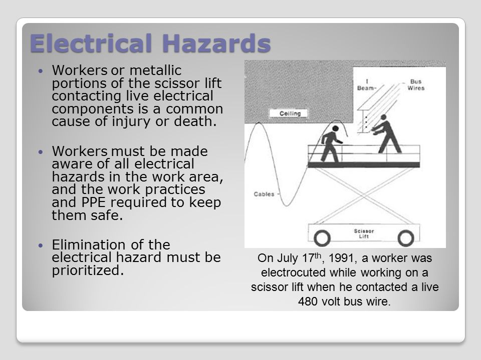 Electrical Hazards Workers or metallic portions of the scissor lift contacting live electrical components is a common cause of injury or death.
