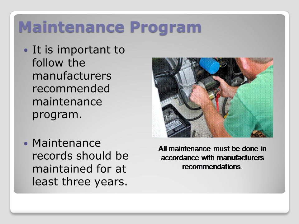 Maintenance Program It is important to follow the manufacturers recommended maintenance program.