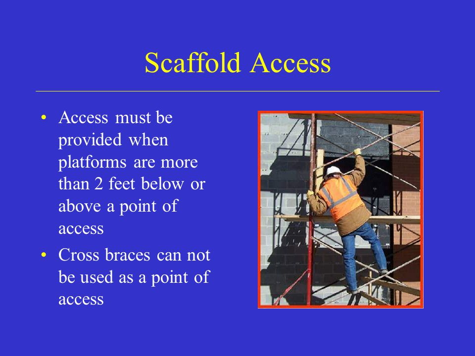 Scaffold Access Access must be provided when platforms are more than 2 feet below or above a point of access.