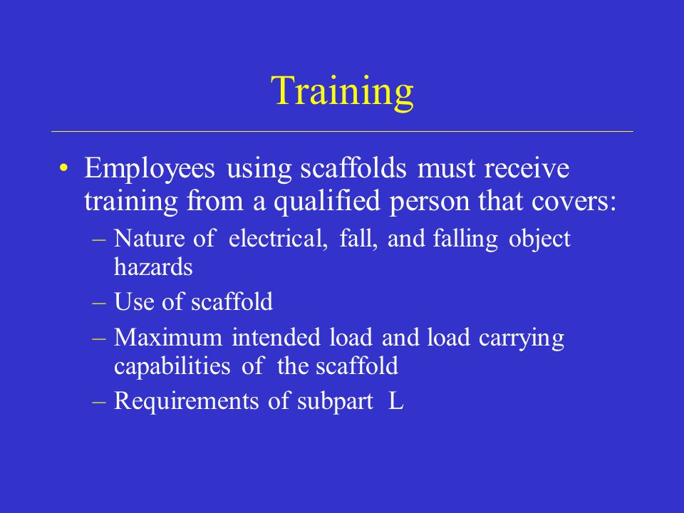 Training Employees using scaffolds must receive training from a qualified person that covers: