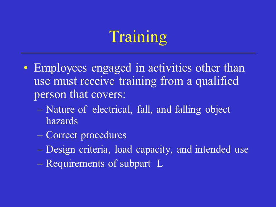 Training Employees engaged in activities other than use must receive training from a qualified person that covers: