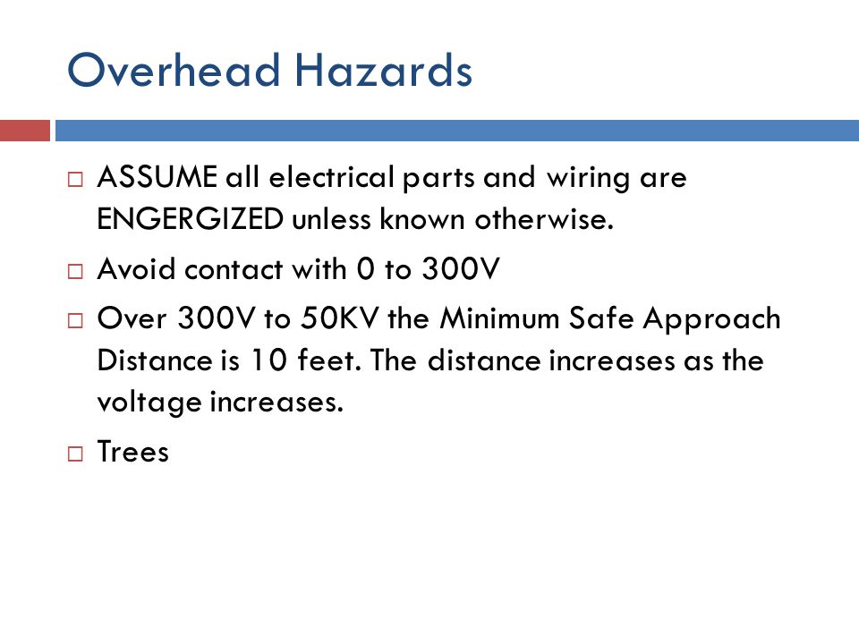 Overhead Hazards ASSUME all electrical parts and wiring are ENGERGIZED unless known otherwise. Avoid contact with 0 to 300V.