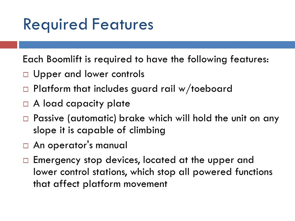 Required Features Each Boomlift is required to have the following features: Upper and lower controls.