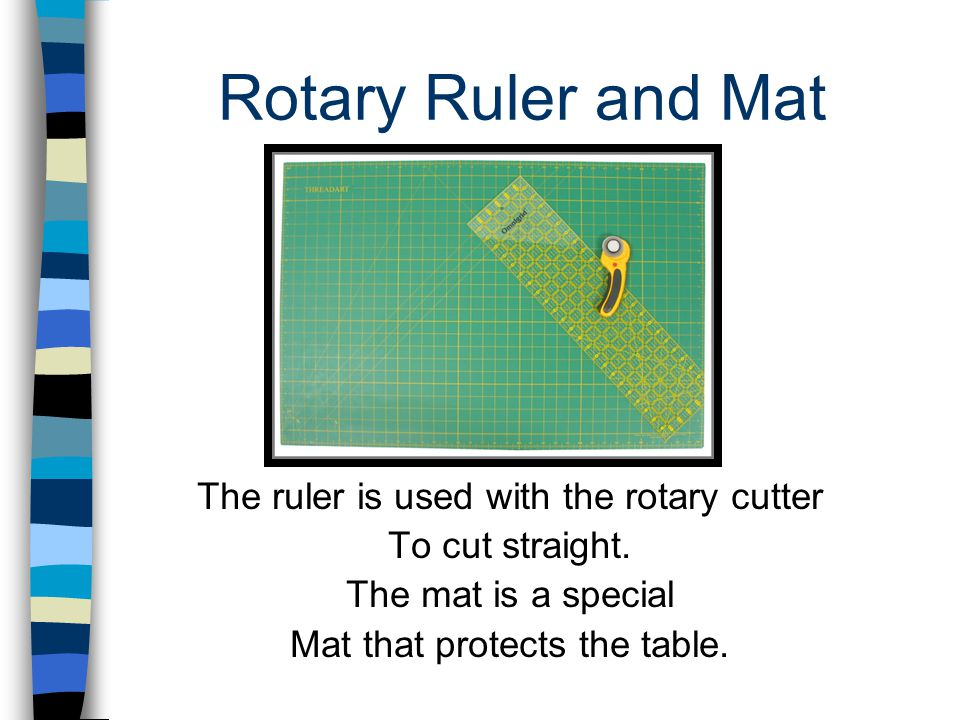 Rotary Ruler and Mat The ruler is used with the rotary cutter