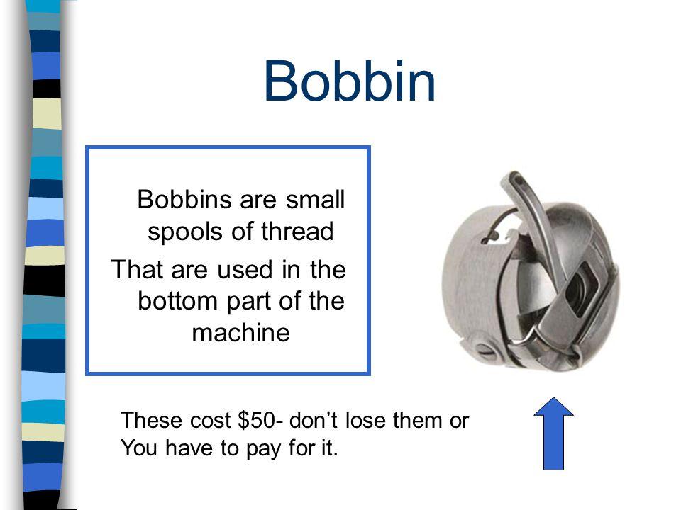 Bobbin Bobbins are small spools of thread