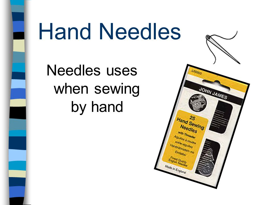 Needles uses when sewing by hand