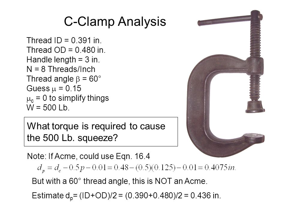 C-Clamp Analysis What torque is required to cause the 500 Lb. squeeze