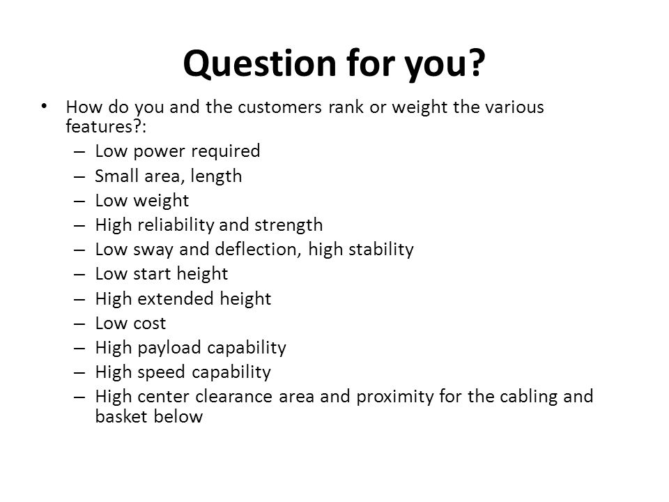 Question for you How do you and the customers rank or weight the various features : Low power required.