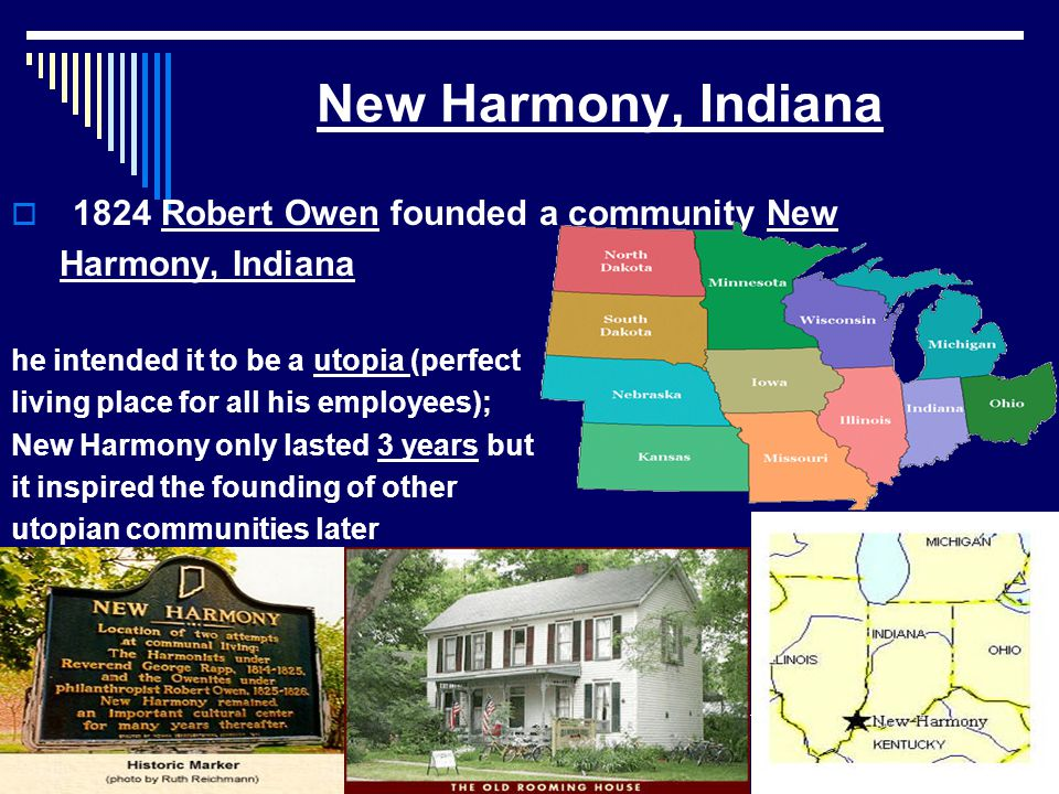 New Harmony, Indiana 1824 Robert Owen founded a community New