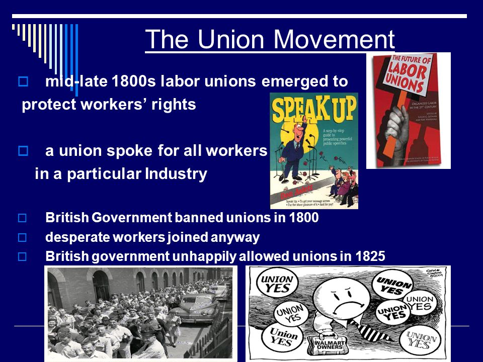 The Union Movement mid-late 1800s labor unions emerged to