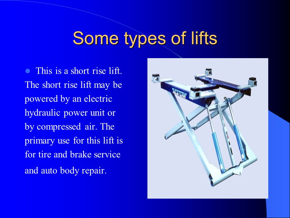 Some types of lifts This is a short rise lift.