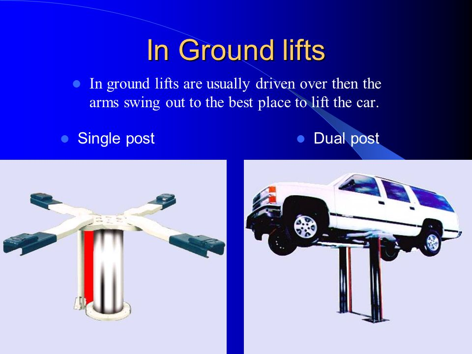 In Ground lifts In ground lifts are usually driven over then the arms swing out to the best place to lift the car.