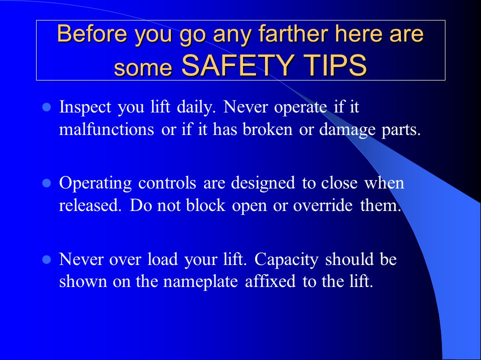 Before you go any farther here are some SAFETY TIPS