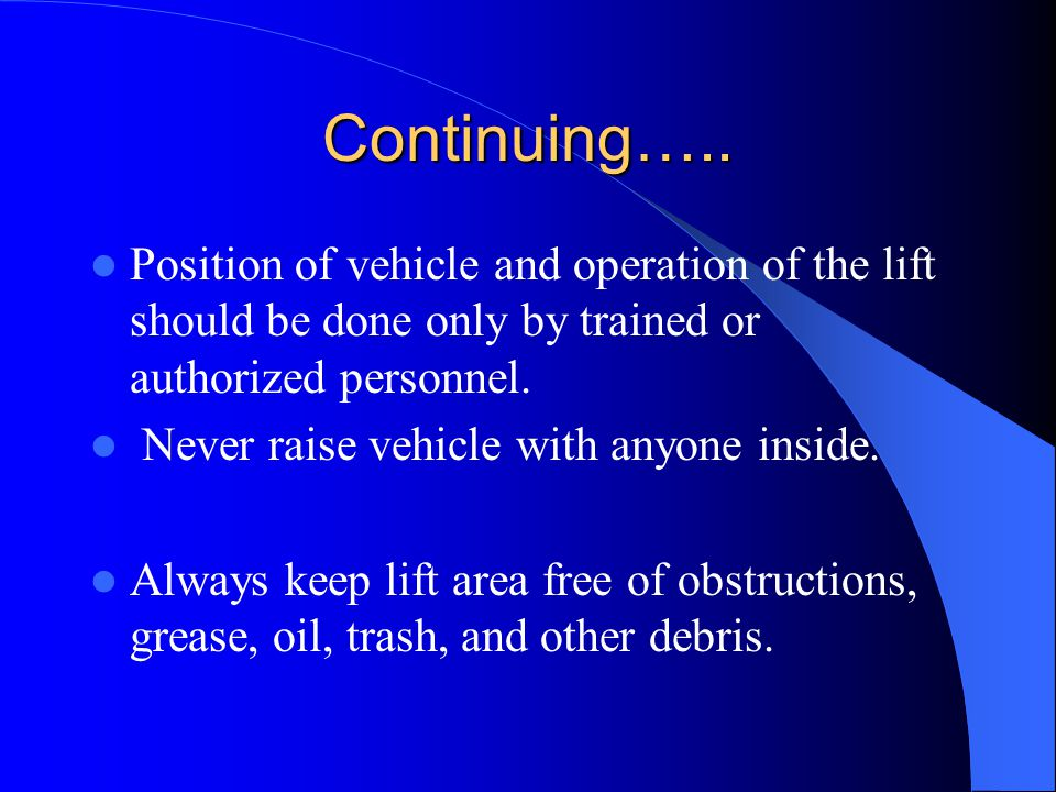 Continuing….. Position of vehicle and operation of the lift should be done only by trained or authorized personnel.