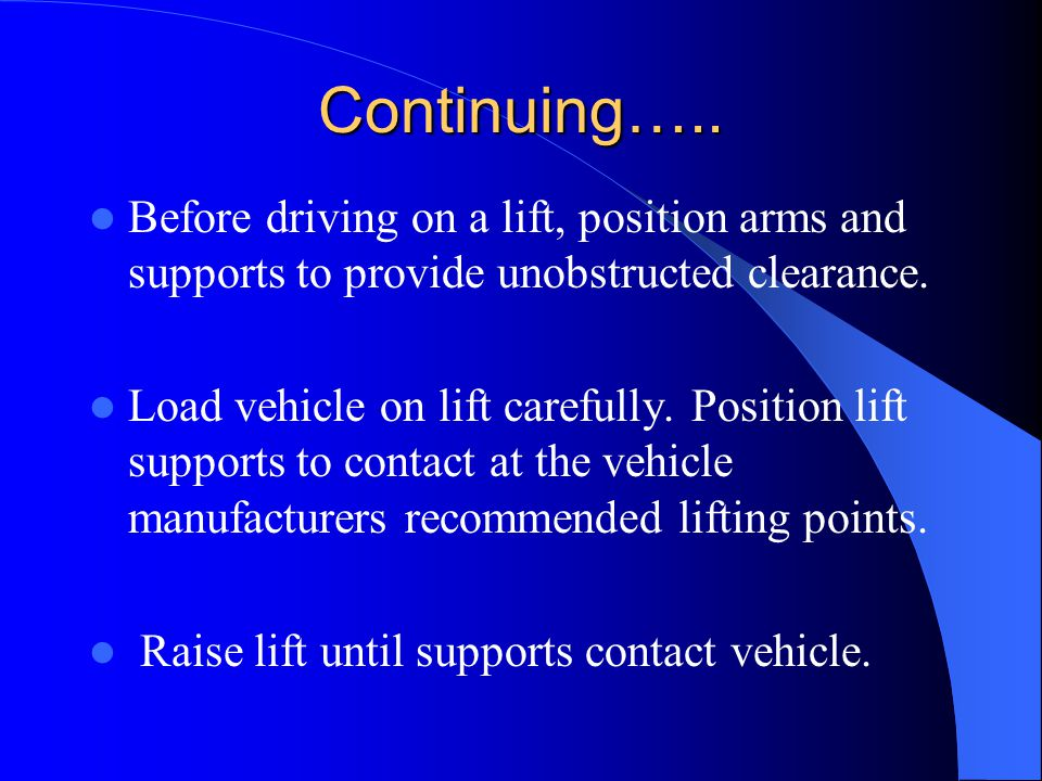 Continuing….. Before driving on a lift, position arms and supports to provide unobstructed clearance.