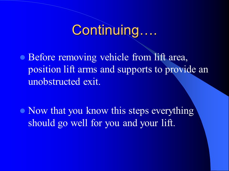 Continuing…. Before removing vehicle from lift area, position lift arms and supports to provide an unobstructed exit.